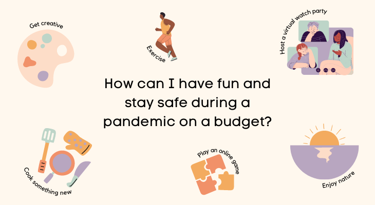 How can I have fun and stay safe during a pandemic on a budget?