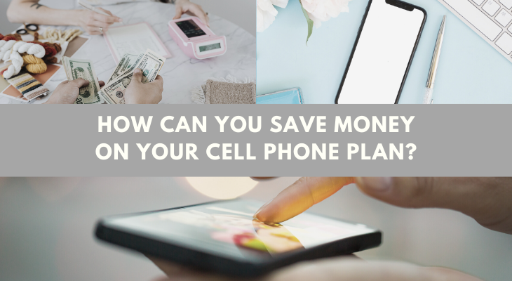 How can you save money on your cell phone plan?