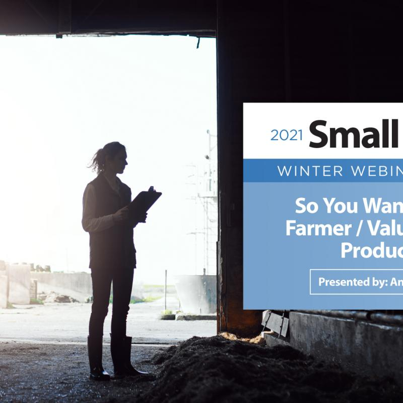 So You Want to Be a Farmer/Value Added Producer?
